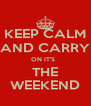 KEEP CALM AND CARRY ON IT'S   THE WEEKEND - Personalised Poster A4 size