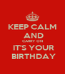 KEEP CALM  AND CARRY ON  IT'S YOUR  BIRTHDAY - Personalised Poster A4 size