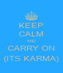 KEEP CALM AND CARRY ON (ITS KARMA) - Personalised Poster A4 size