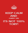 KEEP CALM AND CARRY ON ITS NOT 100% TORY! - Personalised Poster A4 size