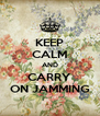 KEEP CALM AND CARRY ON JAMMING - Personalised Poster A4 size