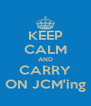 KEEP CALM AND CARRY ON JCM'ing - Personalised Poster A4 size