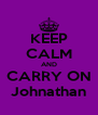 KEEP CALM AND CARRY ON Johnathan - Personalised Poster A4 size