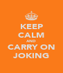 KEEP CALM AND CARRY ON JOKING - Personalised Poster A4 size