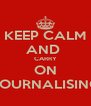 KEEP CALM AND  CARRY ON JOURNALISING - Personalised Poster A4 size