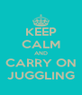 KEEP CALM AND CARRY ON JUGGLING - Personalised Poster A4 size