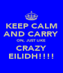 KEEP CALM AND CARRY ON, JUST LIKE CRAZY EILIDH!!!! - Personalised Poster A4 size