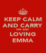 KEEP CALM AND CARRY ON JUST LOVING EMMA - Personalised Poster A4 size