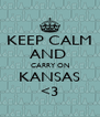 KEEP CALM AND  CARRY ON KANSAS <3 - Personalised Poster A4 size