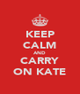 KEEP CALM AND CARRY ON KATE - Personalised Poster A4 size