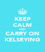 KEEP CALM AND CARRY ON KELSEYING - Personalised Poster A4 size