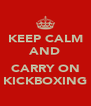 KEEP CALM AND  CARRY ON KICKBOXING - Personalised Poster A4 size