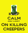 KEEP CALM AND CARRY ON KILLING CREEPERS - Personalised Poster A4 size