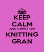 KEEP CALM AND CARRY ON KNITTING GRAN - Personalised Poster A4 size