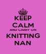 KEEP CALM AND CARRY ON KNITTING NAN - Personalised Poster A4 size