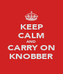 KEEP CALM AND CARRY ON KNOBBER - Personalised Poster A4 size