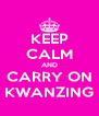 KEEP CALM AND CARRY ON KWANZING - Personalised Poster A4 size
