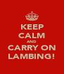 KEEP CALM AND CARRY ON LAMBING! - Personalised Poster A4 size