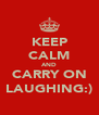 KEEP CALM AND CARRY ON LAUGHING:) - Personalised Poster A4 size