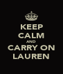 KEEP CALM AND CARRY ON LAUREN - Personalised Poster A4 size