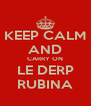 KEEP CALM AND CARRY ON LE DERP RUBINA - Personalised Poster A4 size