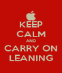 KEEP CALM AND CARRY ON LEANING - Personalised Poster A4 size