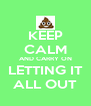 KEEP CALM AND CARRY ON LETTING IT ALL OUT - Personalised Poster A4 size