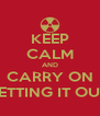 KEEP CALM AND CARRY ON LETTING IT OUT - Personalised Poster A4 size