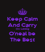 Keep Calm And Carry On Letting O'neal be The Best - Personalised Poster A4 size