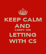 KEEP CALM AND CARRY ON LETTING WITH CS - Personalised Poster A4 size