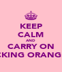 KEEP CALM AND CARRY ON LICKING ORANGES  - Personalised Poster A4 size