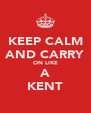 KEEP CALM AND CARRY ON LIKE A KENT - Personalised Poster A4 size