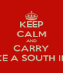 KEEP CALM AND CARRY ON LIKE A SOUTH INDIAN - Personalised Poster A4 size