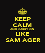 KEEP CALM AND CARRY ON LIKE  SAM AGER - Personalised Poster A4 size
