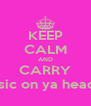 KEEP CALM AND CARRY ON lining to music on ya headfones and sing  - Personalised Poster A4 size