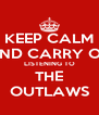 KEEP CALM AND CARRY ON LISTENING TO THE OUTLAWS - Personalised Poster A4 size