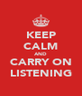 KEEP CALM AND CARRY ON LISTENING - Personalised Poster A4 size