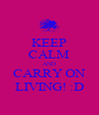 KEEP CALM AND CARRY ON LIVING! :D - Personalised Poster A4 size
