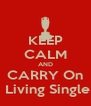KEEP CALM AND CARRY On  Living Single - Personalised Poster A4 size