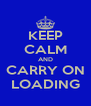 KEEP CALM AND CARRY ON LOADING - Personalised Poster A4 size