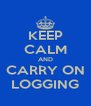KEEP CALM AND CARRY ON LOGGING - Personalised Poster A4 size