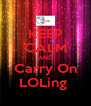KEEP CALM AND Carry On LOLing  - Personalised Poster A4 size