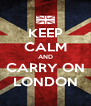 KEEP CALM AND CARRY ON LONDON - Personalised Poster A4 size