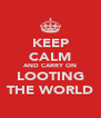 KEEP CALM AND CARRY ON LOOTING THE WORLD - Personalised Poster A4 size