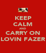 KEEP CALM AND CARRY ON LOVIN FAZER - Personalised Poster A4 size