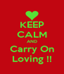 KEEP CALM AND Carry On Loving !! - Personalised Poster A4 size