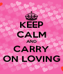 KEEP CALM AND CARRY ON LOVING - Personalised Poster A4 size