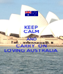 KEEP CALM AND CARRY  ON LOVING AUSTRALIA  - Personalised Poster A4 size
