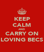 KEEP CALM AND CARRY ON LOVING BECS - Personalised Poster A4 size