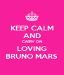KEEP CALM AND CARRY ON LOVING BRUNO MARS - Personalised Poster A4 size